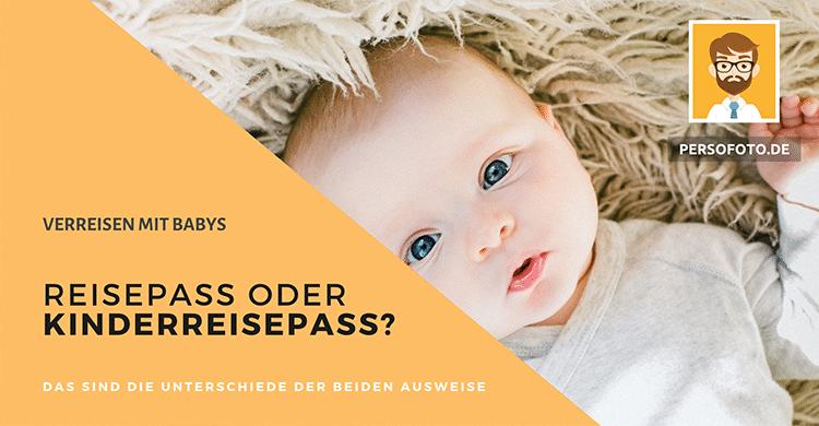 Verreisen mit Babys. Reisepass oder Kinderreisepass? Das sind die Unterschiede der beiden Ausweise | PersoFoto